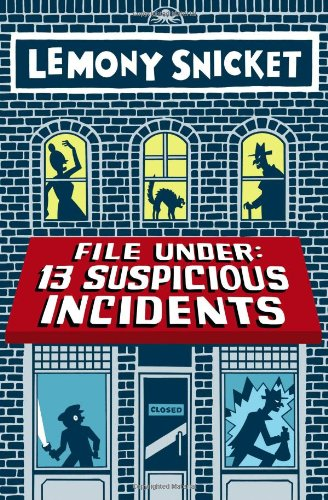 File Under: 13 Suspicious Incidents (All the: Snicket, Lemony