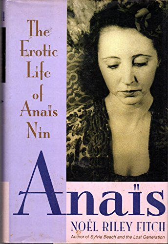 Anais. The Erotic Life of Anais Nin: Fitch, Noel Riley