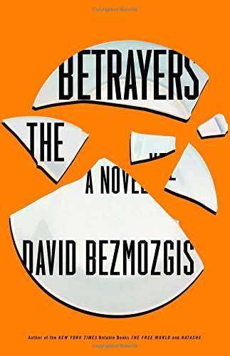 The Betrayers (Signed First Edition): David Bezmozgis