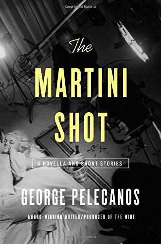 The Martini Shot: Pelecanos, George