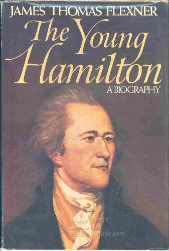 The Young Hamilton: A Biography (0316285943) by Flexner, James Thomas
