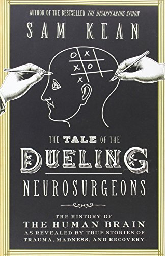 9780316286480: The Tale of the Dueling Neurosurgeons: The History of the Human Brain as Revealed by True Stories of Trauma, Madness, and Recovery