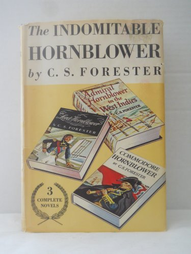 The Indomitable Hornblower: Three Complete Novels: C. S. Forester