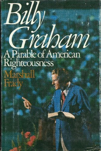 9780316291309: Billy Graham, a parable of American righteousness