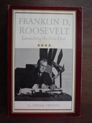 Franklin D. Roosevelt : Launching The Hew Deal: Freidel , Frank