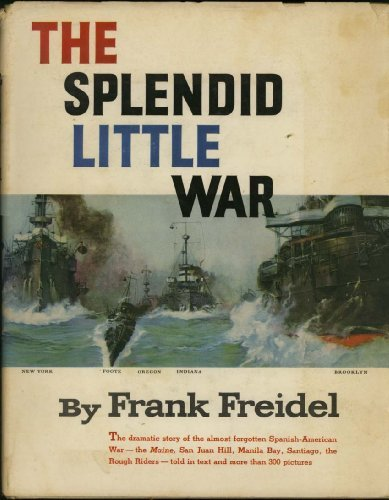 The splendid little war: Freidel, Frank Burt