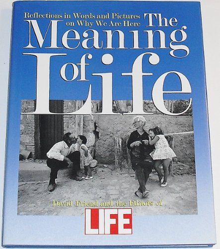 The Meaning of Life: Reflections in Words and Pictures on Why We Are Here: Friend, David; Life ...