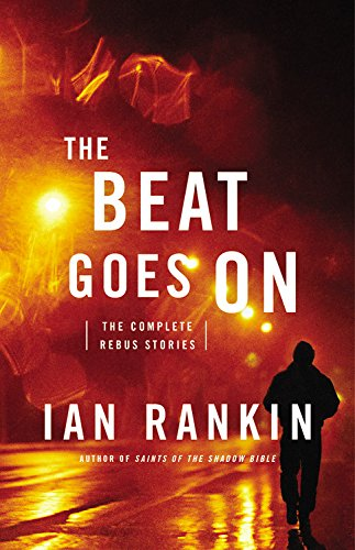 The Beat Goes On: The Complete Rebus Stories: Rankin, Ian
