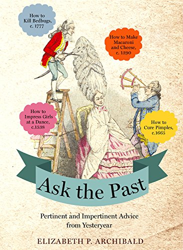 9780316298896: Ask the Past: Pertinent and Impertinent Advice from Yesteryear