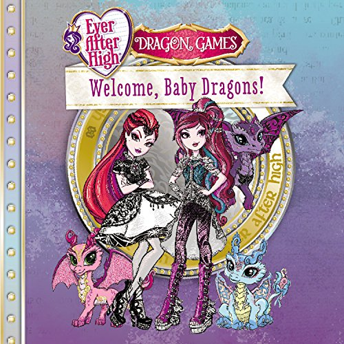 Ever After High: Welcome, Baby Dragons!: Margaret Green; Mattel