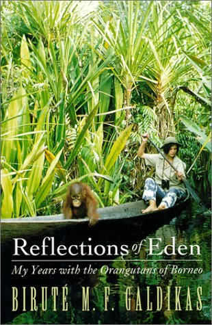Reflections of Eden: My Years With the Orangutans of Borneo (Signed): Galdikas, Birute M. F.