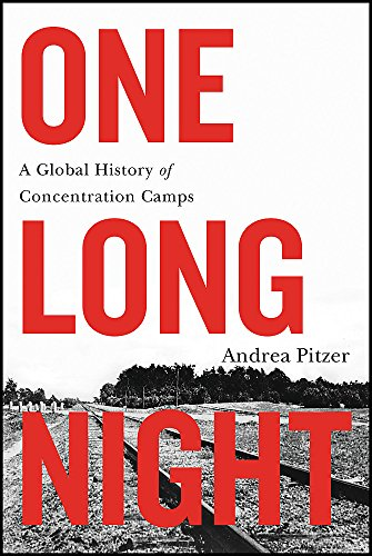 One Long Night: A Global History of Concentration Camps: Andrea Pitzer