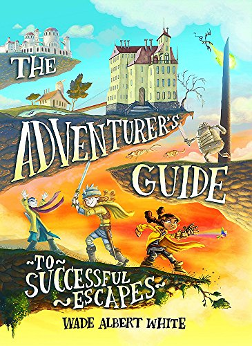 The Adventurer's Guide to Successful Escapes: White, Wade Albert