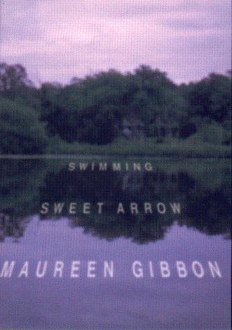 Swimming Sweet Arrow: Gibbon, Maureen
