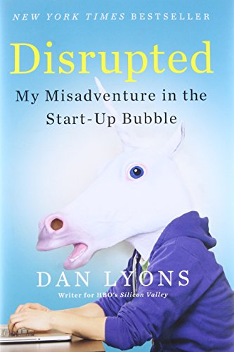 Disrupted: My Misadventure in the Start-Up Bubble: Lyons, Dan