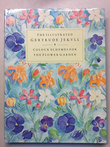 THE ILLUSTRATED GERTRUDE JEKYLL : Colour Schemes for the Flower Garden