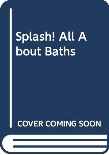 9780316307260: Splash! All About Baths