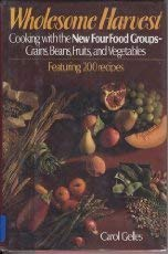 9780316307352: Wholesome Harvest: Cooking With the New Four Food Groups : Grains, Beans, Fruits, and Vegetables