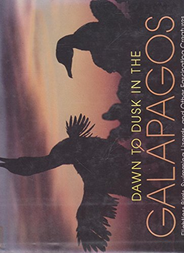 Dawn to Dusk in the Galapagos: Flightless Birds, Swimming Lizards, and Other Fascinating Creatures:...
