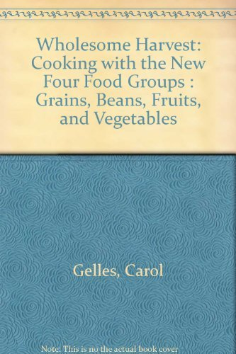 9780316307574: Wholesome Harvest: Cooking With the New Four Food Groups : Grains, Beans, Fruits, and Vegetables