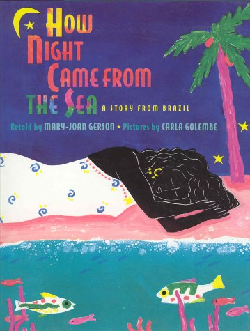 How Night Came from the Sea: A Story from Brazil: Gerson, Mary-Joan