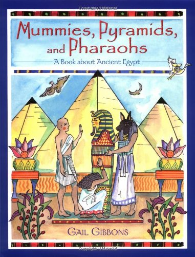 Mummies, Pyramids, and Pharaohs: A Book About Ancient Egypt: Gail Gibbons