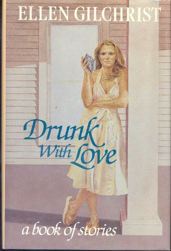 Drunk with Love: a Book of Stories: Gilchrist, Ellen