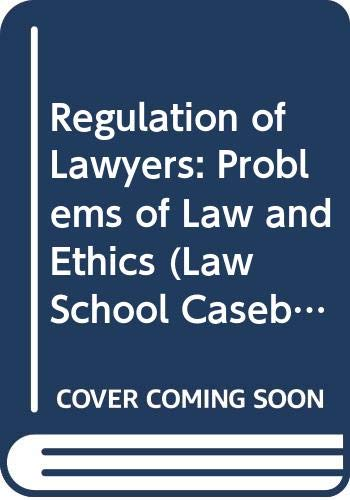 9780316314589: Regulation of Lawyers: Problems of Law and Ethics (Law School Casebook Series)