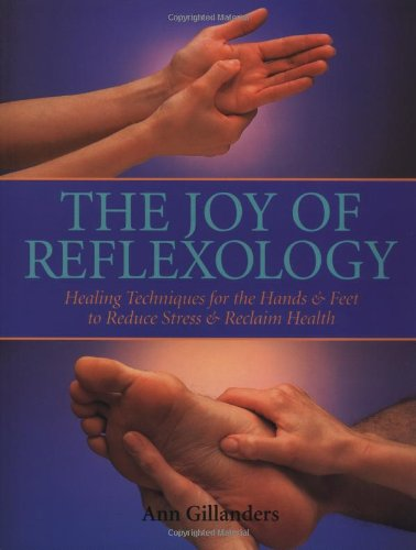 9780316314664: The Joy of Reflexology: Healing Techniques for the Hands and Feet to Reduce Stress and Reclaim Life