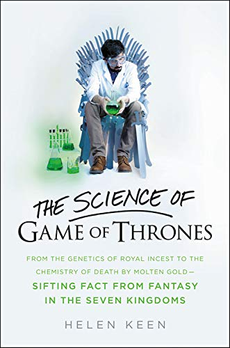 9780316315838: The Science of Game of Thrones: From the Genetics of Royal Incest to the Chemistry of Death by Molten Gold - Sifting Fact from Fantasy in the Seven Ki