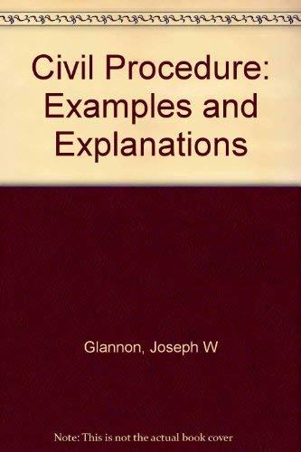 Civil Procedure: Examples and Explanations: Glannon, Joseph W
