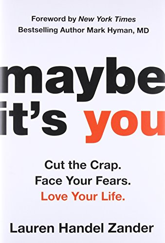 9780316318662: Maybe It's You: Cut the Crap. Face Your Fears. Love Your Life.