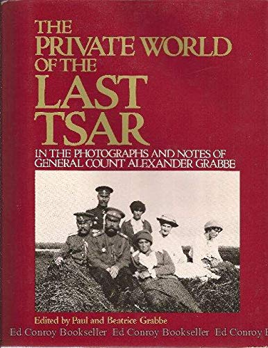 The Private World of the Last Tsar: In the Photographs and Notes of General Count Alexander Grabbe