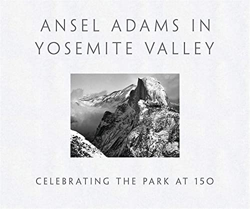 9780316323406: Ansel Adams in Yosemite Valley: Celebrating the Park at 150