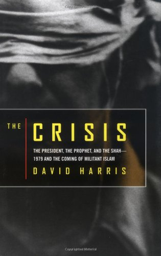 9780316323949: The Crisis: The President, the Prophet, and the Shah-1979 and the Coming of Militant Islam