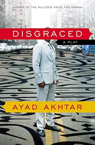 Disgraced: A Play: Akhtar, Ayad