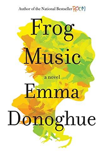Frog Music (SIGNED): Donoghue, Emma