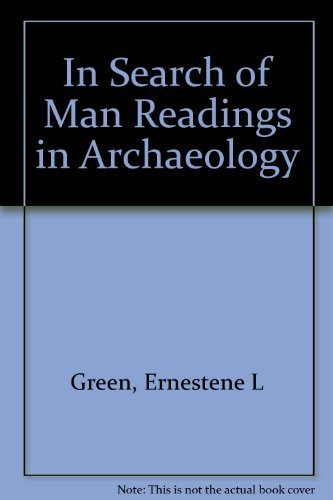 In Search Of Man Readings in Archaeology: Green, Ernestene L.