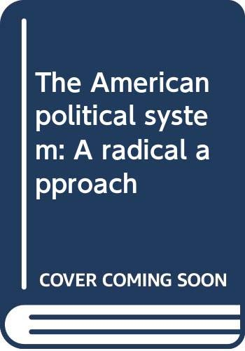 9780316326858: The American political system: A radical approach