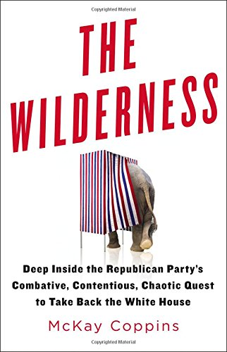 9780316327411: The Wilderness: Deep Inside the Republican Party's Combative, Contentious, Chaotic Quest to Take Back the White House
