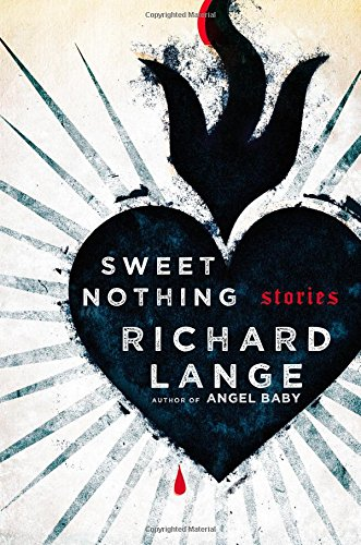 Sweeth Nothing: Stories (Signed First Edition): Richard Lange