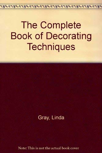 The Complete Book of Decorating Techniques: Gray, Linda, Innes,