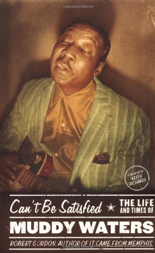 9780316328494: Can't Be Satisfied: The Life and Times of Muddy Waters