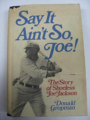 Say it ain't so, Joe!: The story of Shoeless Joe Jackson: Gropman, Donald
