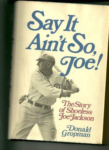 Say It Ain't So, Joe! The story of Shoeless Joe Jackson: Gropman, Donald *Author SIGNED/...