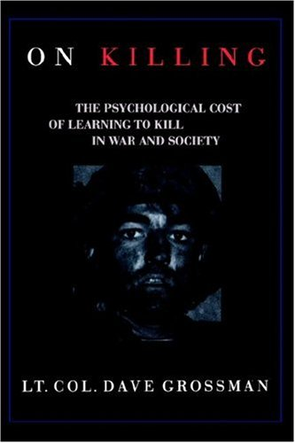 On Killing: The Psychological Cost of Learning: Grossman, Lt. Col.