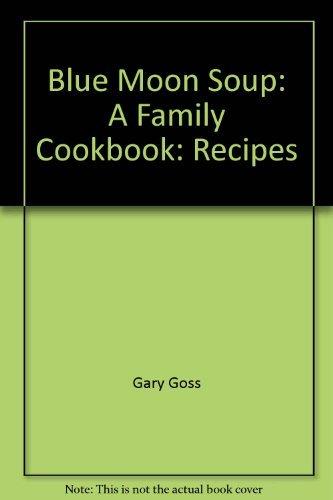9780316330152: Blue Moon Soup: A Family Cookbook