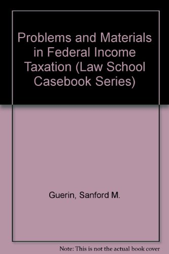 9780316330923: Problems and Materials in Federal Income Taxation (Law School Casebook Series)