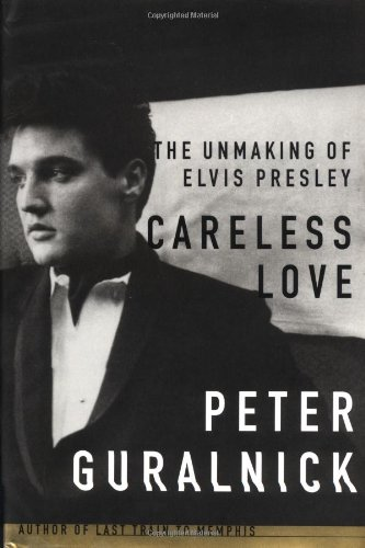 9780316332224: Careless Love: The Unmaking of Elvis Presley