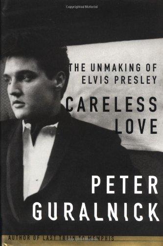 9780316332224: Careless Love: The Unmaking of Elvis Presley